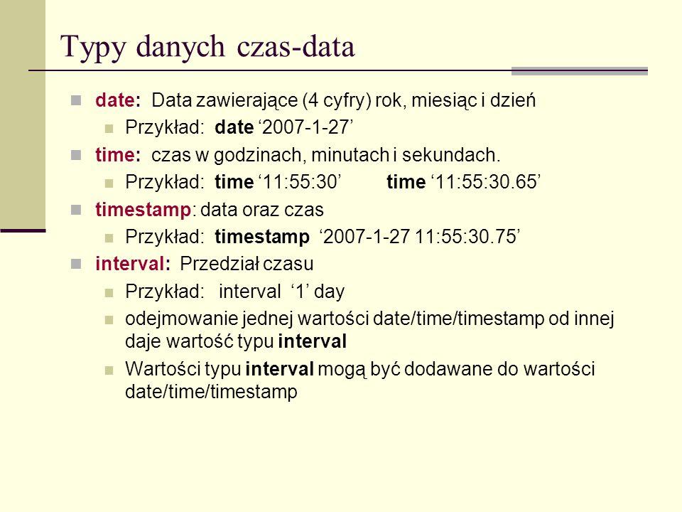 Typy danych czas-data date: Data zawierające (4 cyfry) rok, miesiąc i dzień. Przykład: date '2007-1-27'