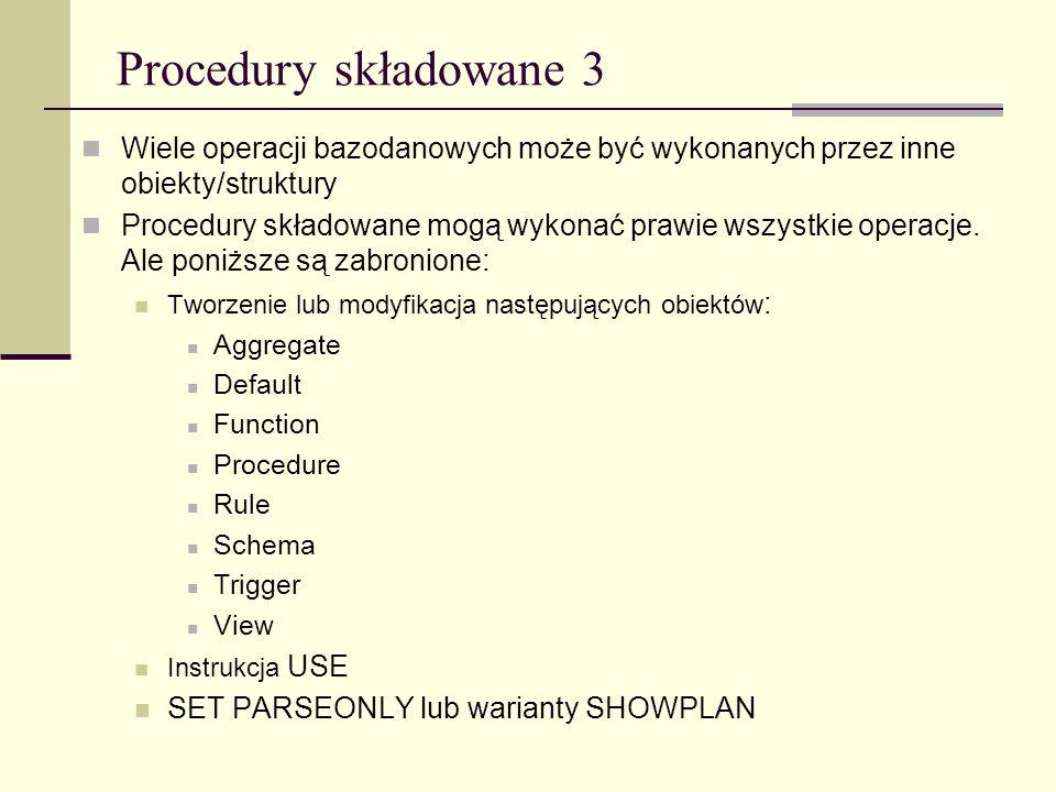 Procedury składowane 3 Wiele operacji bazodanowych może być wykonanych przez inne obiekty/struktury.