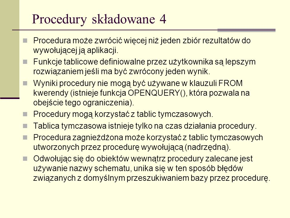 Procedury składowane 4 Procedura może zwrócić więcej niż jeden zbiór rezultatów do wywołującej ją aplikacji.