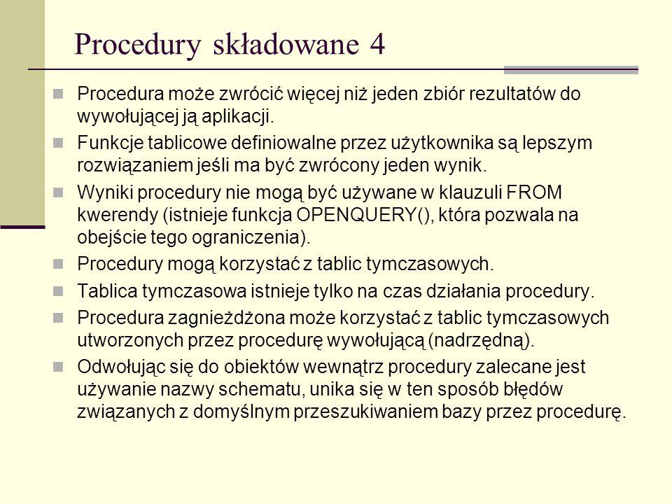 Procedury składowane 4Procedura może zwrócić więcej niż jeden zbiór rezultatów do wywołującej ją aplikacji.