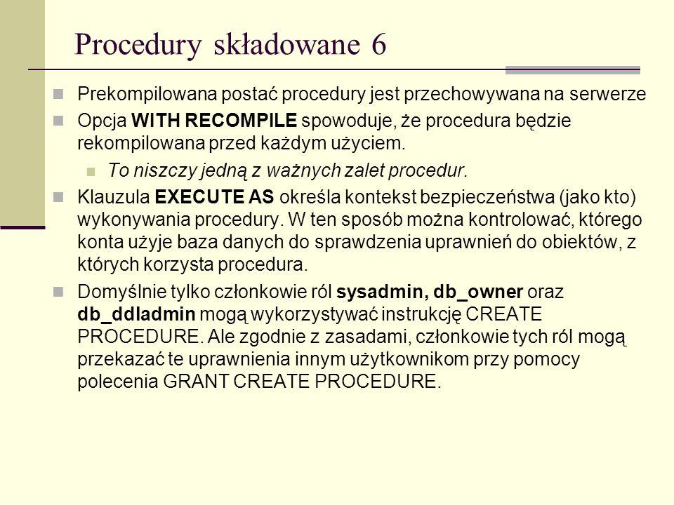 Procedury składowane 6 Prekompilowana postać procedury jest przechowywana na serwerze.
