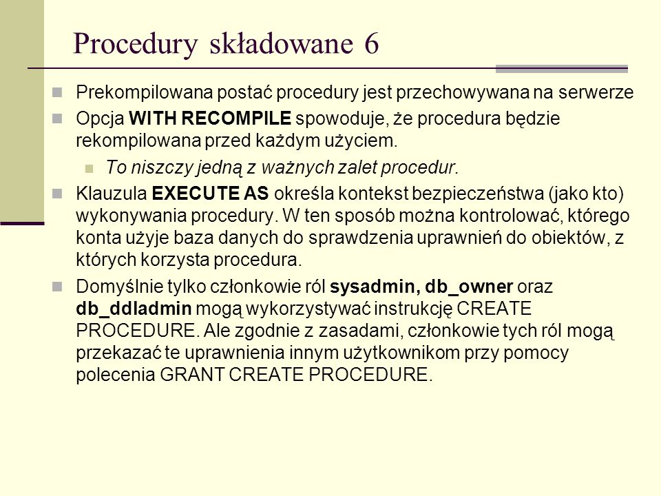 Procedury składowane 6Prekompilowana postać procedury jest przechowywana na serwerze.