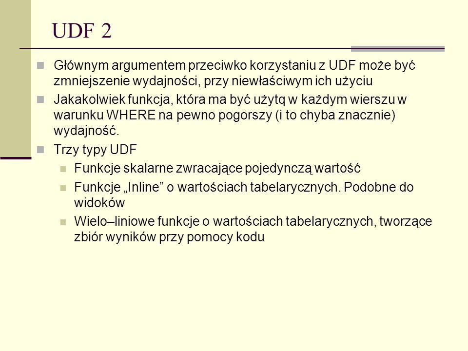 UDF 2Głównym argumentem przeciwko korzystaniu z UDF może być zmniejszenie wydajności, przy niewłaściwym ich użyciu.
