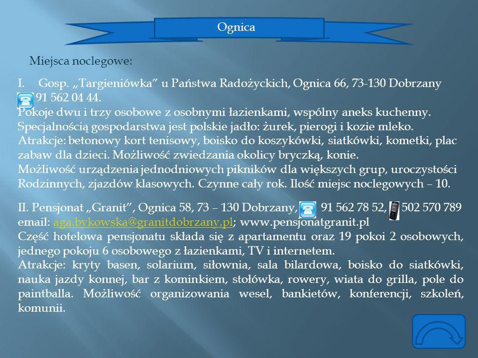 """Ognica Miejsca noclegowe: Gosp. """"Targieniówka u Państwa Radożyckich, Ognica 66, 73-130 Dobrzany. 91 562 04 44."""