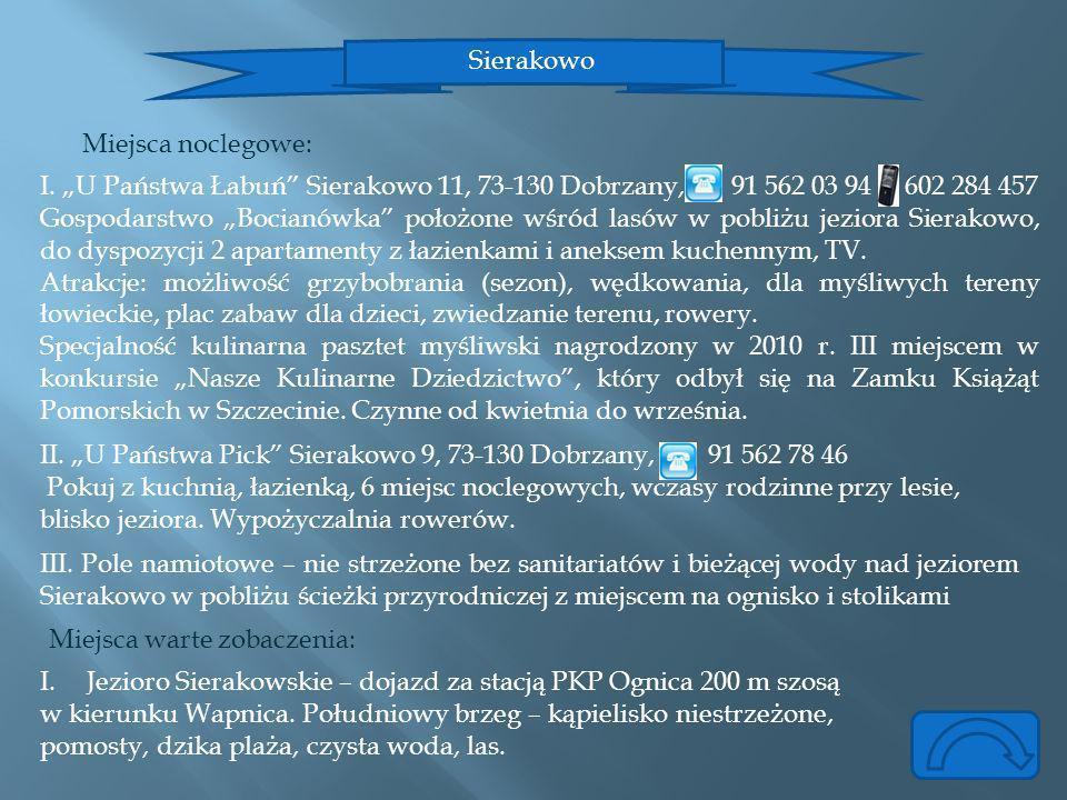 """Sierakowo Miejsca noclegowe: I. """"U Państwa Łabuń Sierakowo 11, 73-130 Dobrzany, 91 562 03 94 602 284 457."""