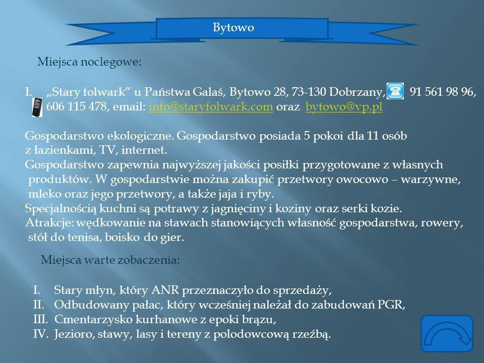 """Bytowo Miejsca noclegowe: """"Stary folwark u Państwa Galaś, Bytowo 28, 73-130 Dobrzany, 91 561 98 96,"""