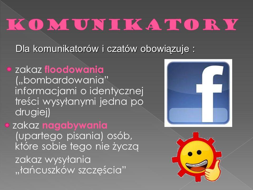 KOMUNIKATORY Dla komunikatorów i czatów obowiązuje :