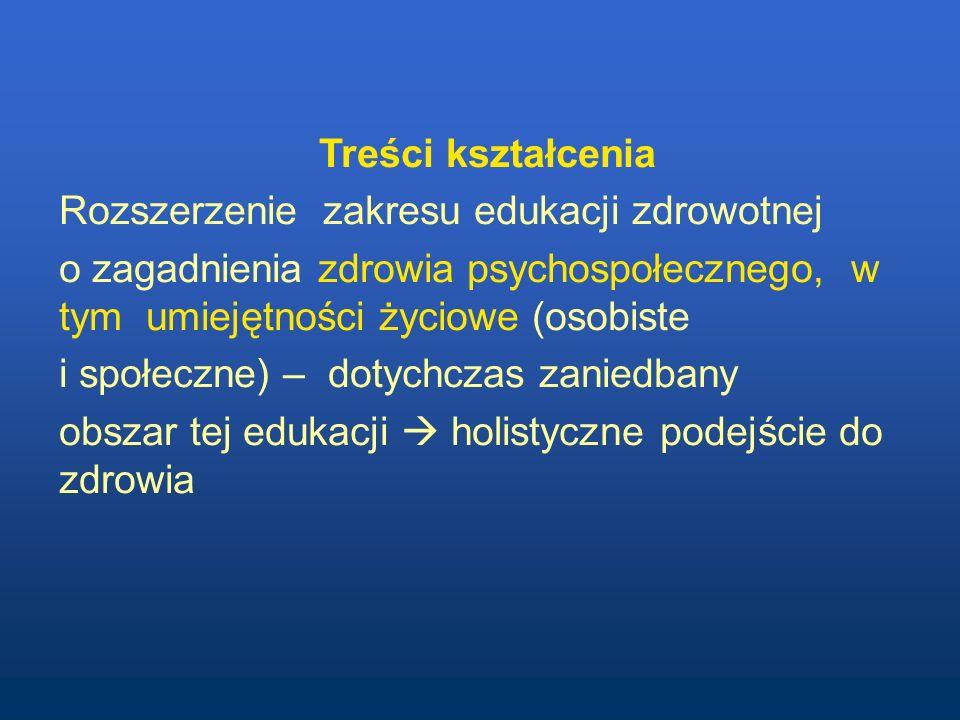 Treści kształcenia Rozszerzenie zakresu edukacji zdrowotnej. o zagadnienia zdrowia psychospołecznego, w tym umiejętności życiowe (osobiste.
