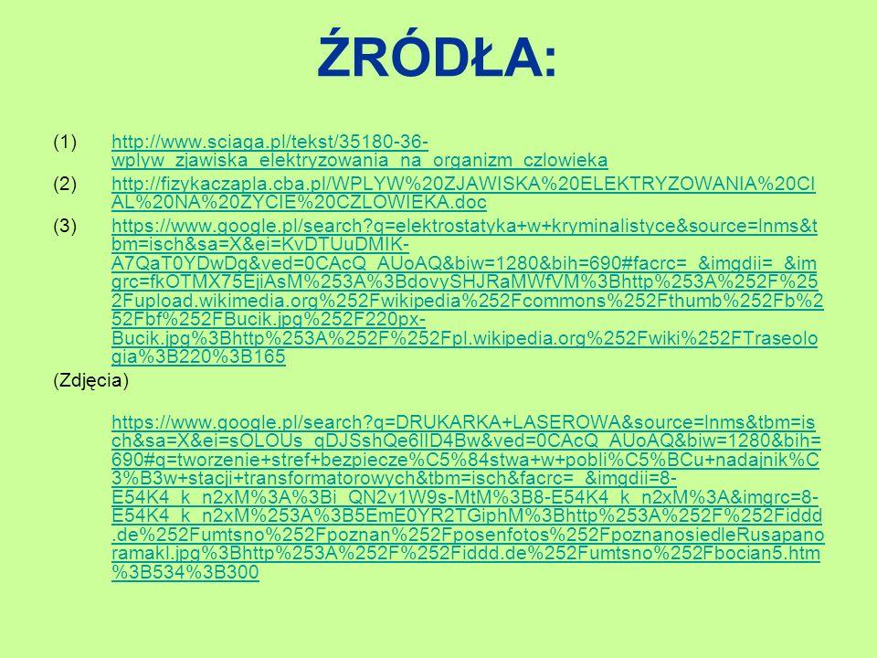 ŹRÓDŁA: http://www.sciaga.pl/tekst/35180-36-wplyw_zjawiska_elektryzowania_na_organizm_czlowieka.