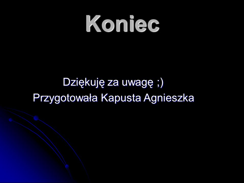 Koniec Dziękuję za uwagę ;) Przygotowała Kapusta Agnieszka