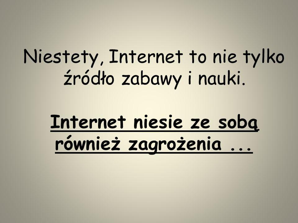 Niestety, Internet to nie tylko źródło zabawy i nauki