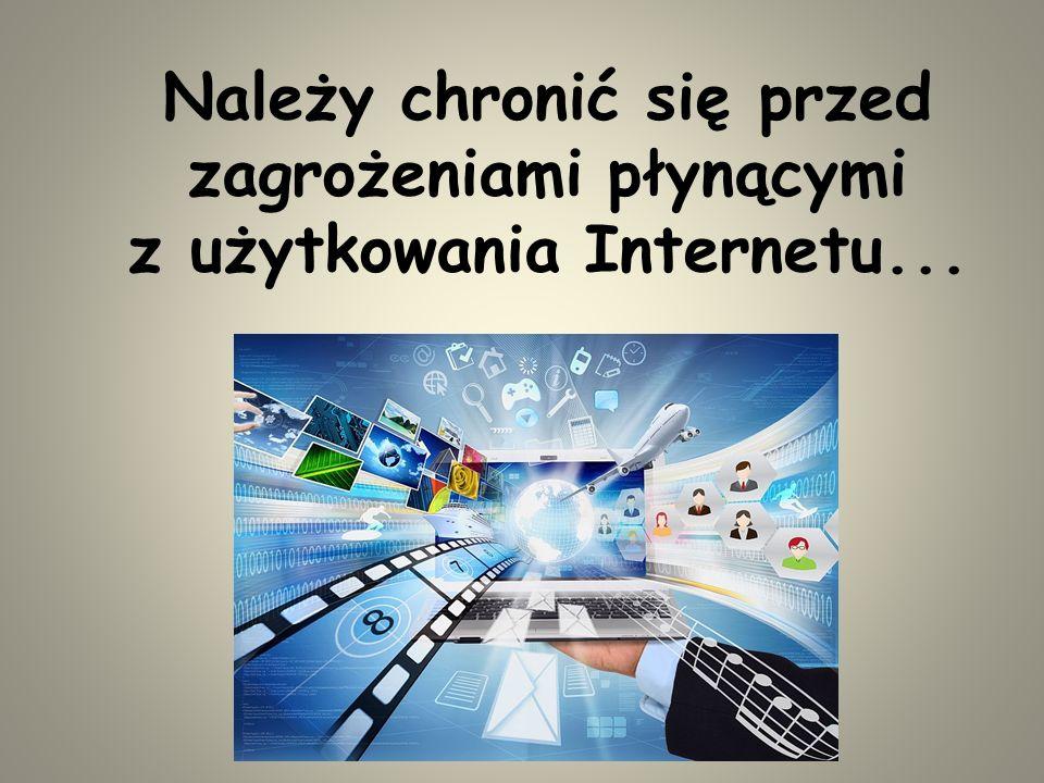 Należy chronić się przed zagrożeniami płynącymi z użytkowania Internetu...