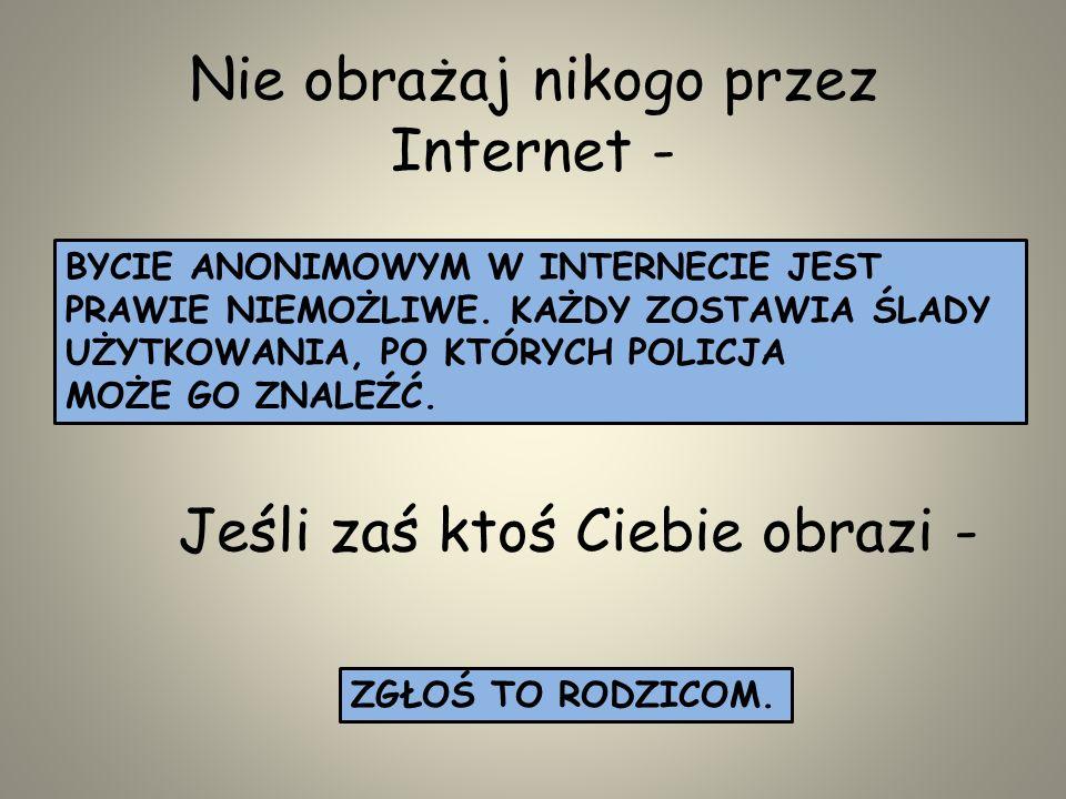 Nie obrażaj nikogo przez Internet -