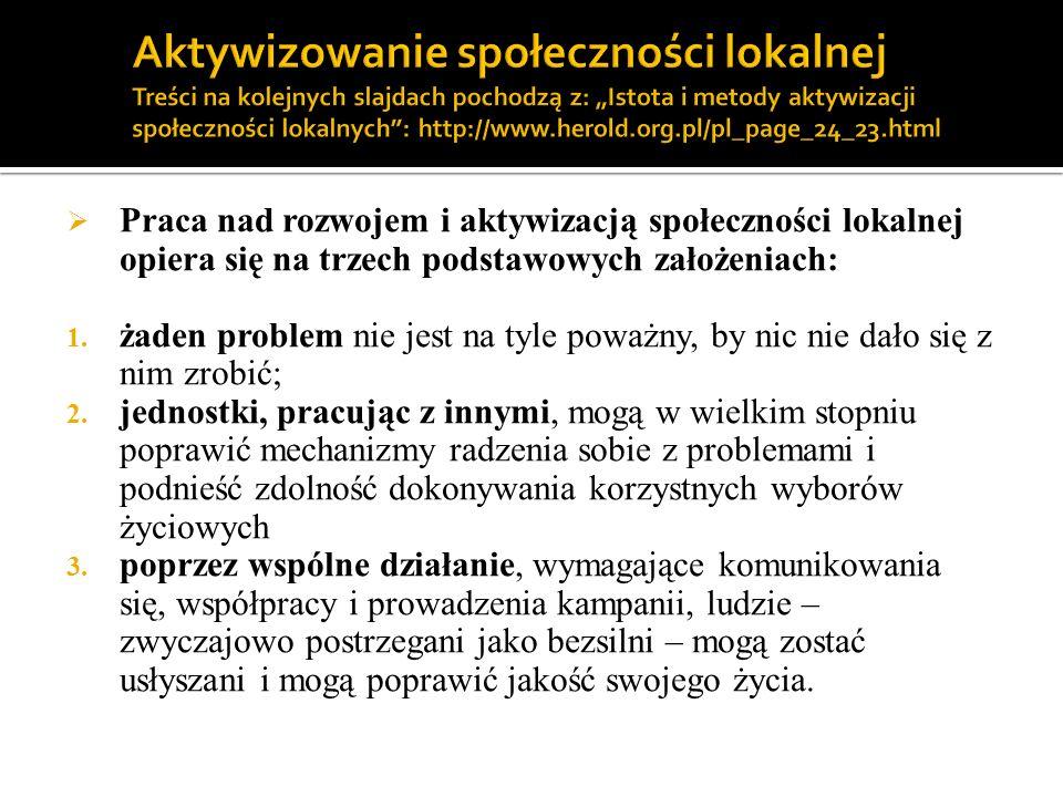 """Aktywizowanie społeczności lokalnej Treści na kolejnych slajdach pochodzą z: """"Istota i metody aktywizacji społeczności lokalnych : http://www.herold.org.pl/pl_page_24_23.html"""