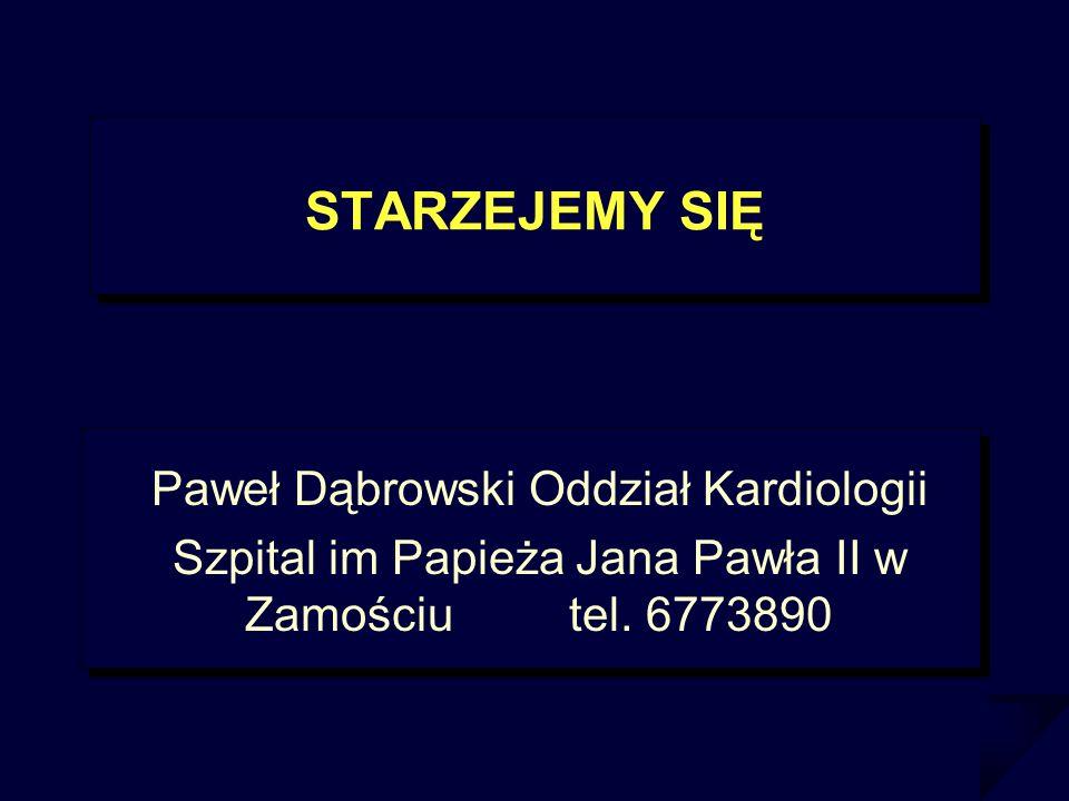 STARZEJEMY SIĘ Paweł Dąbrowski Oddział Kardiologii
