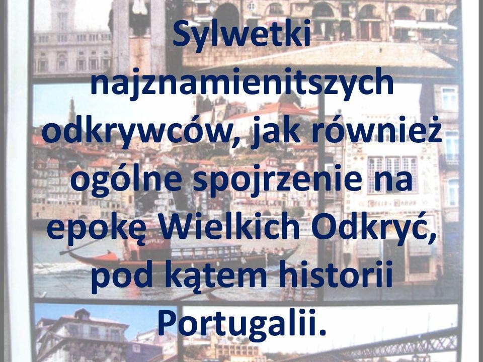 Sylwetki najznamienitszych odkrywców, jak również ogólne spojrzenie na epokę Wielkich Odkryć, pod kątem historii Portugalii.