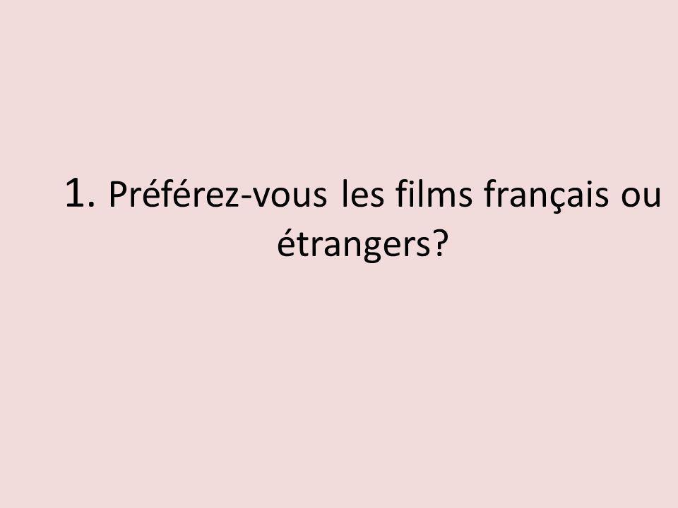 1. Préférez-vous les films français ou étrangers