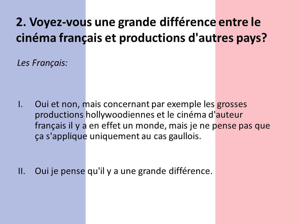 2. Voyez-vous une grande différence entre le cinéma français et productions d autres pays