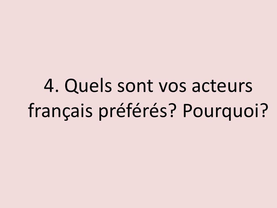 4. Quels sont vos acteurs français préférés Pourquoi