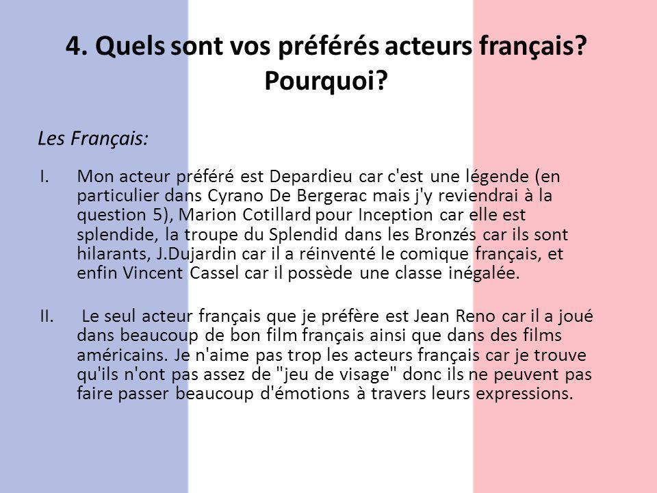 4. Quels sont vos préférés acteurs français Pourquoi