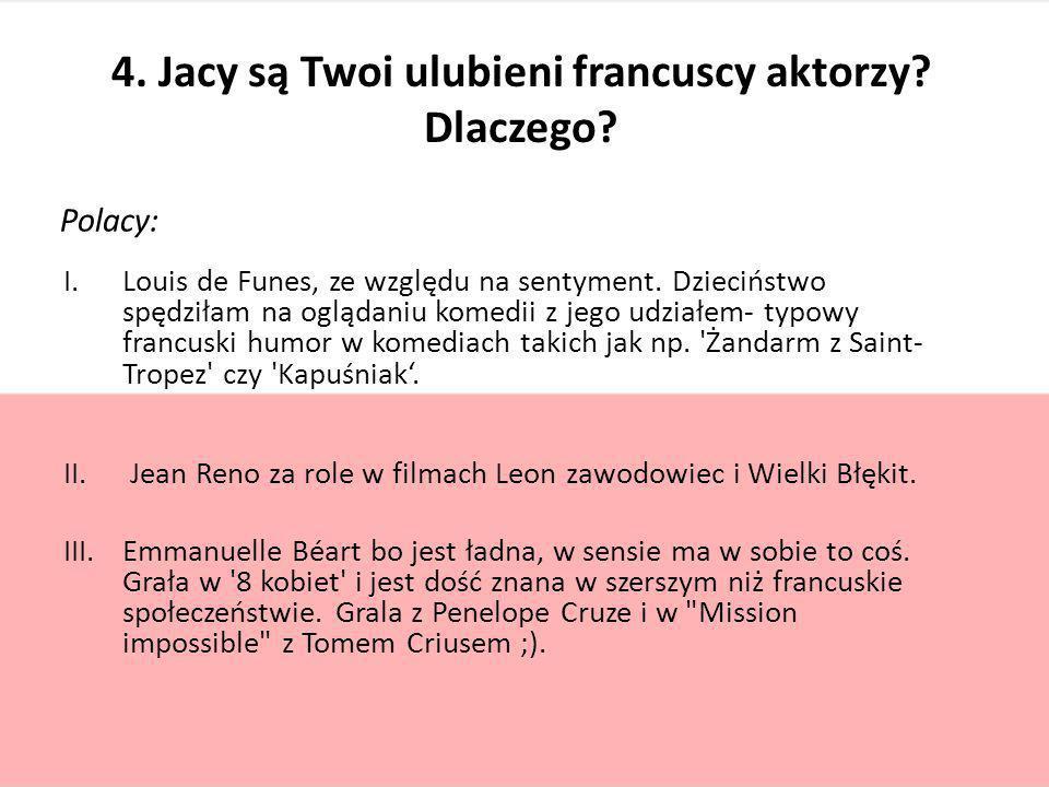 4. Jacy są Twoi ulubieni francuscy aktorzy Dlaczego