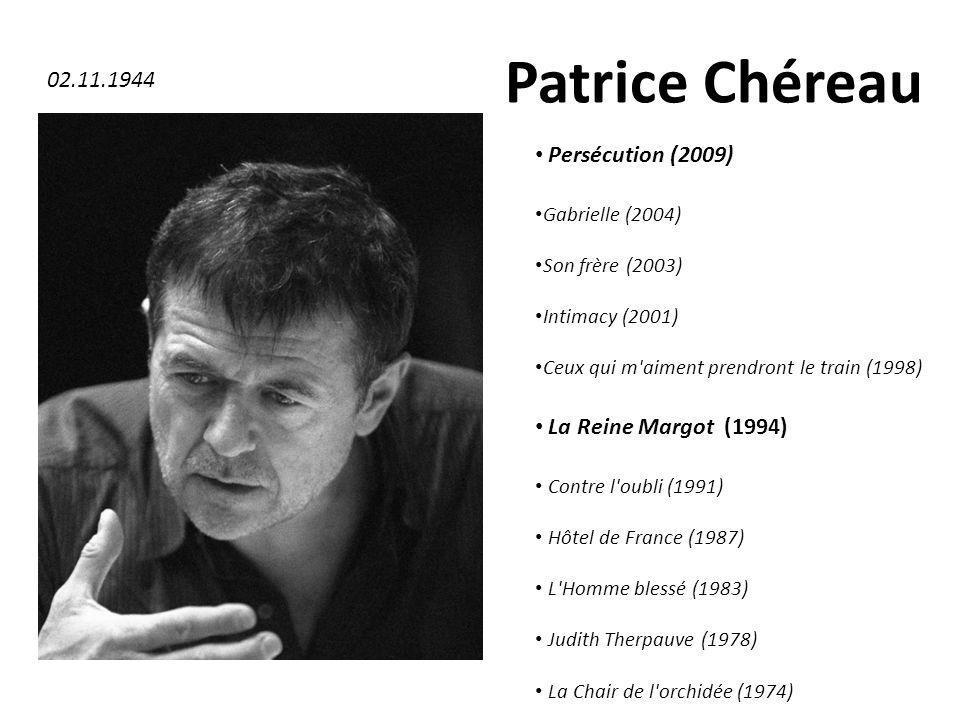 Patrice Chéreau 02.11.1944 Persécution (2009) La Reine Margot (1994)