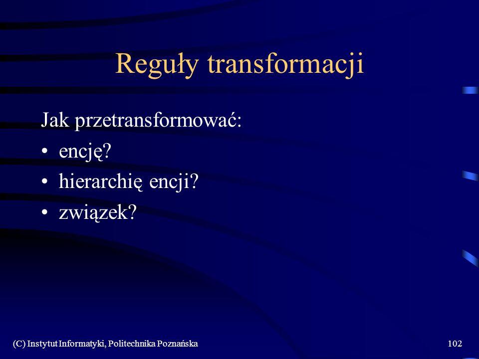 Reguły transformacji Jak przetransformować: encję hierarchię encji