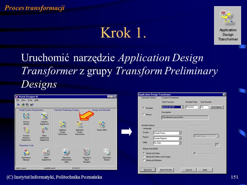 Proces transformacji Krok 1. Uruchomić narzędzie Application Design Transformer z grupy Transform Preliminary Designs.
