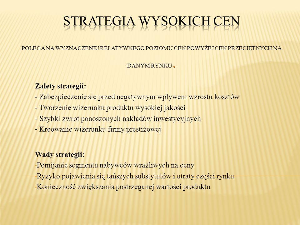 Strategia wysokich cen Polega na wyznaczeniu relatywnego poziomu cen powyżej cen przeciętnych na danym rynku.