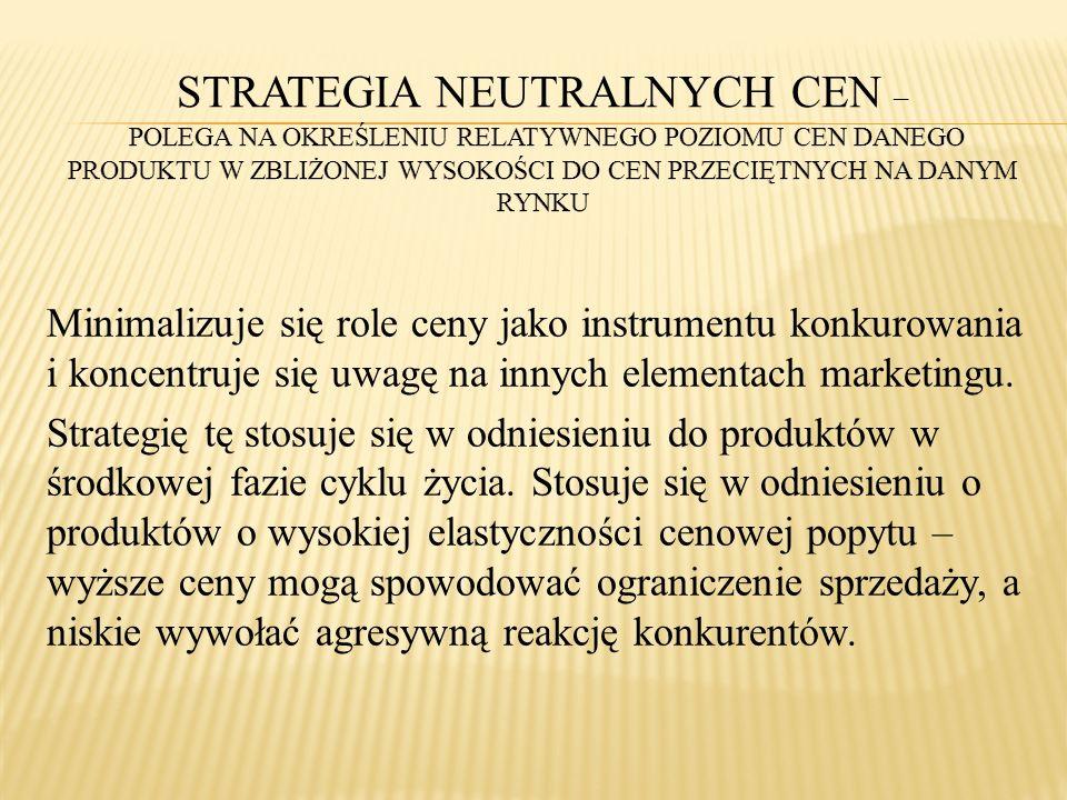 Strategia neutralnych cen – Polega na określeniu relatywnego poziomu cen danego produktu w zbliżonej wysokości do cen przeciętnych na danym rynku