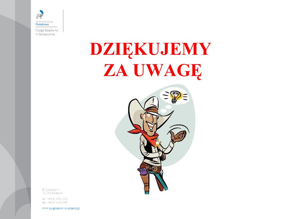 DZIĘKUJEMY ZA UWAGĘ Urząd Skarbowy w Goleniowie Pl. Lotników 1