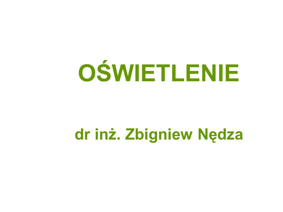 OŚWIETLENIE dr inż. Zbigniew Nędza