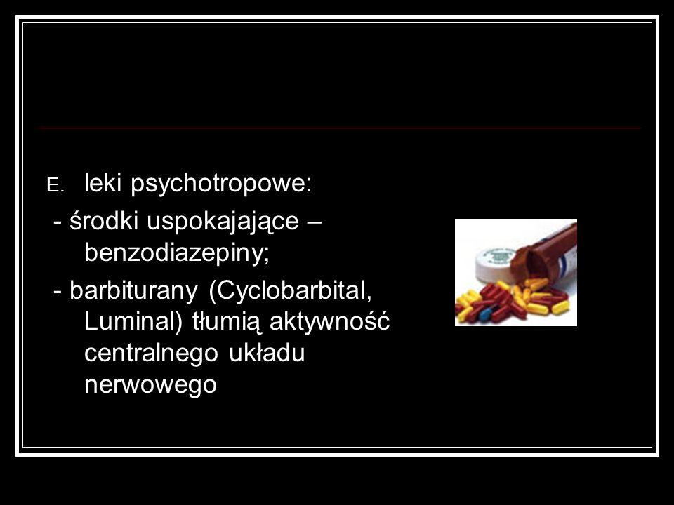 leki psychotropowe: - środki uspokajające – benzodiazepiny; - barbiturany (Cyclobarbital, Luminal) tłumią aktywność centralnego układu nerwowego.