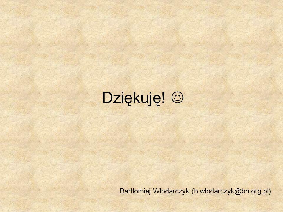 Dziękuję!  Bartłomiej Włodarczyk (b.wlodarczyk@bn.org.pl)