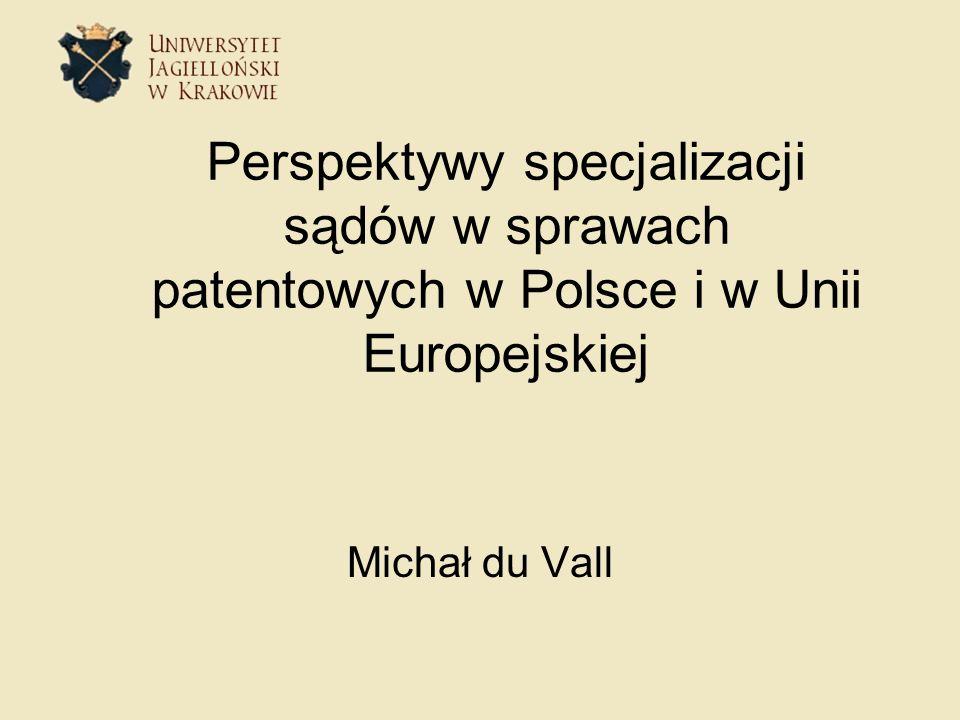Perspektywy specjalizacji sądów w sprawach patentowych w Polsce i w Unii Europejskiej