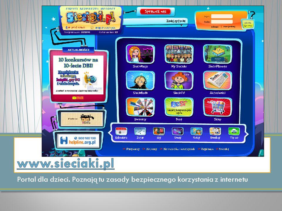 www.sieciaki.pl Portal dla dzieci. Poznają tu zasady bezpiecznego korzystania z internetu