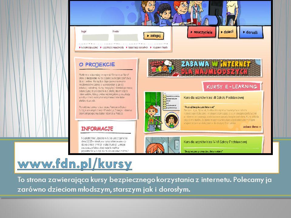 www.fdn.pl/kursy To strona zawierająca kursy bezpiecznego korzystania z internetu.