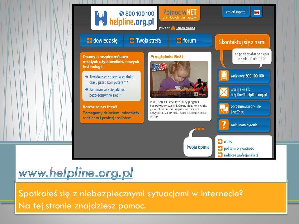 www.helpline.org.pl Spotkałeś się z niebezpiecznymi sytuacjami w internecie Na tej stronie znajdziesz pomoc.