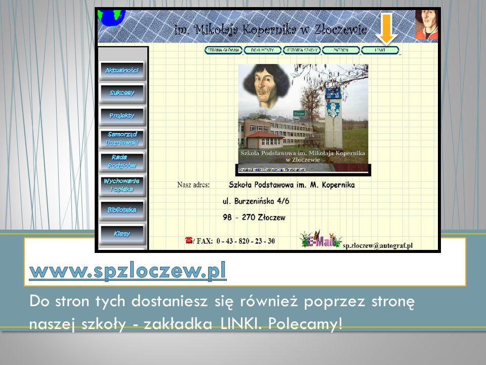 www.spzloczew.pl Do stron tych dostaniesz się również poprzez stronę naszej szkoły - zakładka LINKI.