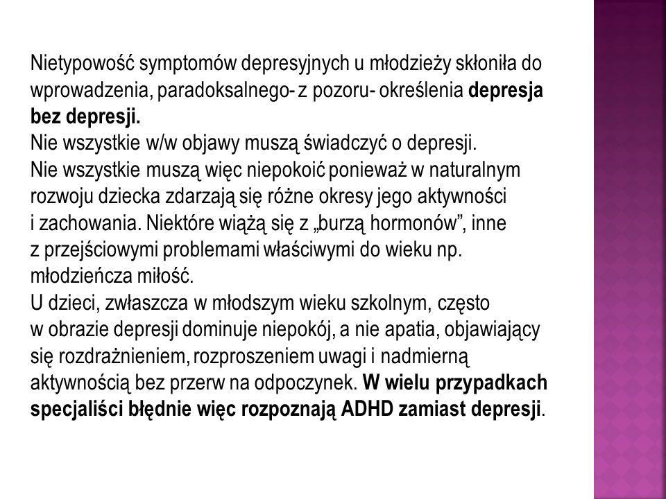 Nietypowość symptomów depresyjnych u młodzieży skłoniła do wprowadzenia, paradoksalnego- z pozoru- określenia depresja bez depresji.