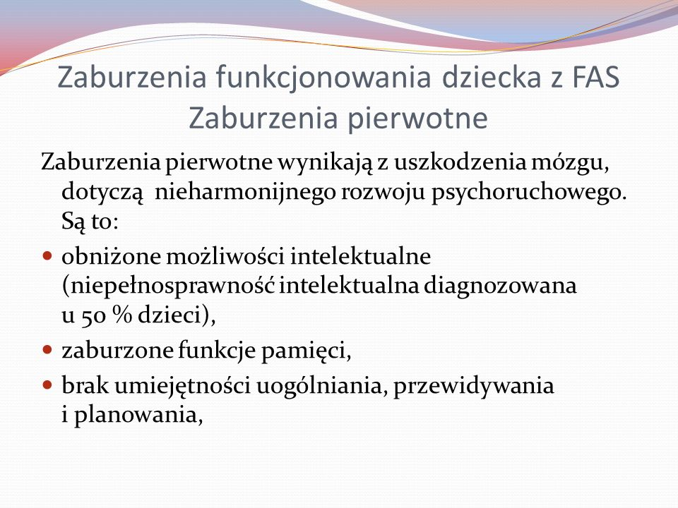 Zaburzenia funkcjonowania dziecka z FAS Zaburzenia pierwotne