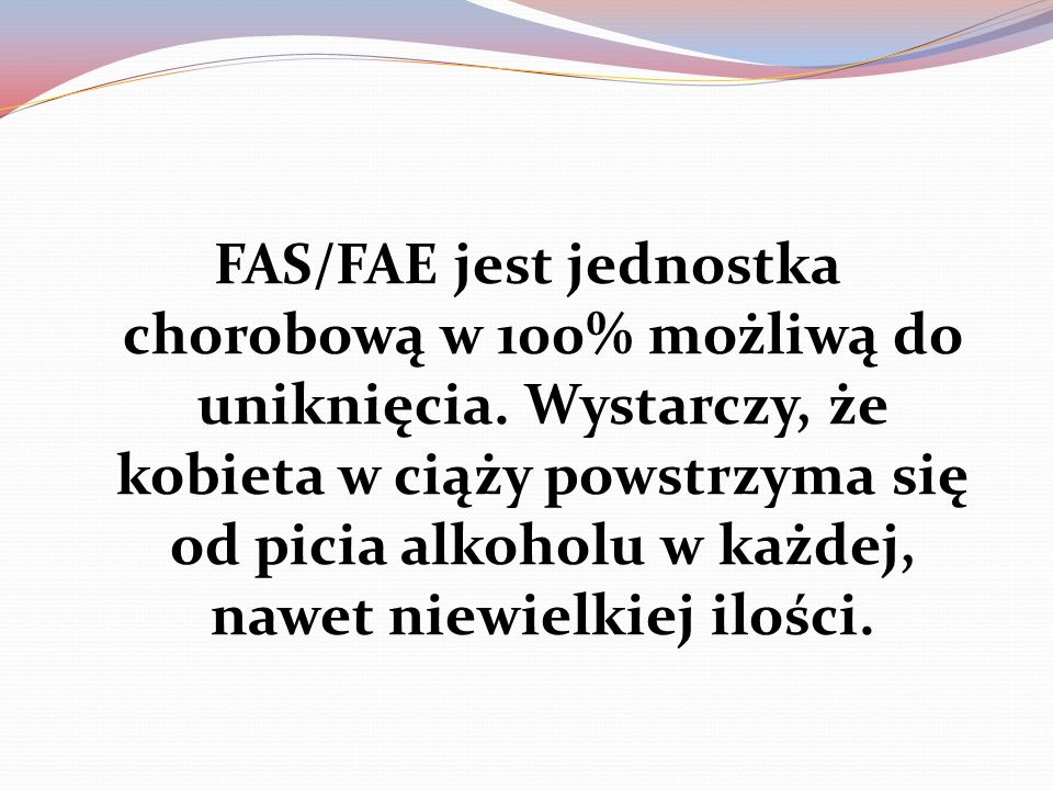 FAS/FAE jest jednostka chorobową w 100% możliwą do uniknięcia