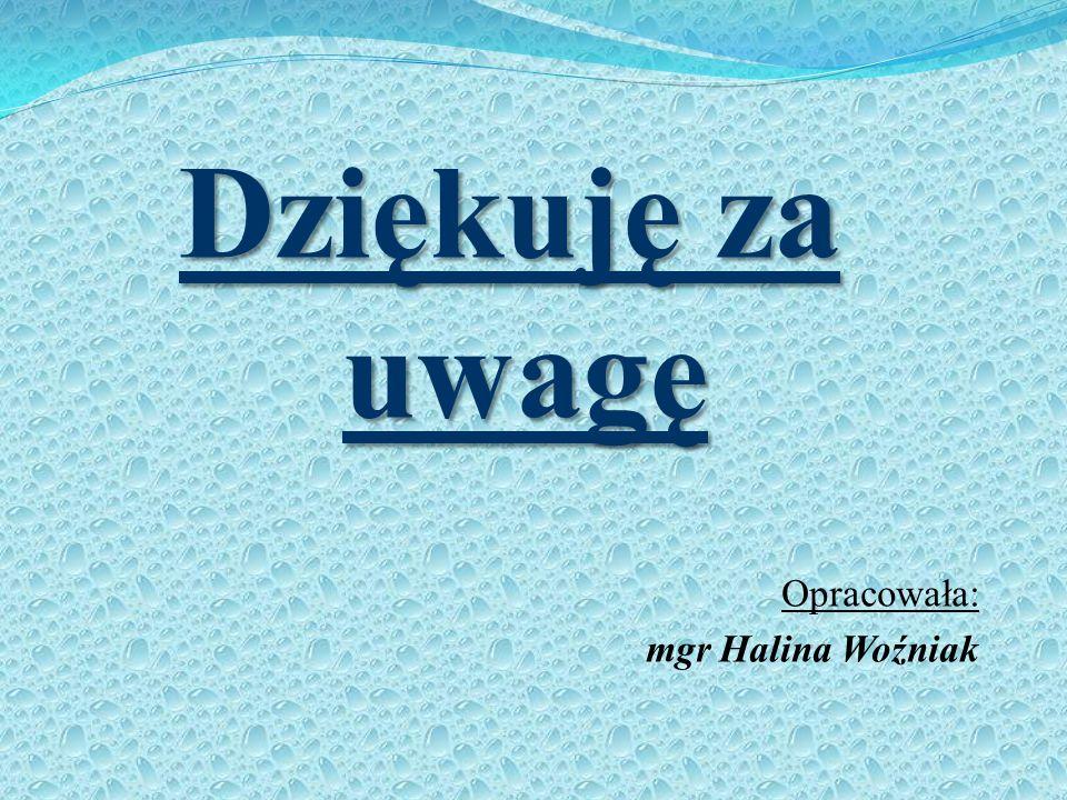 Dziękuję za uwagę Opracowała: mgr Halina Woźniak