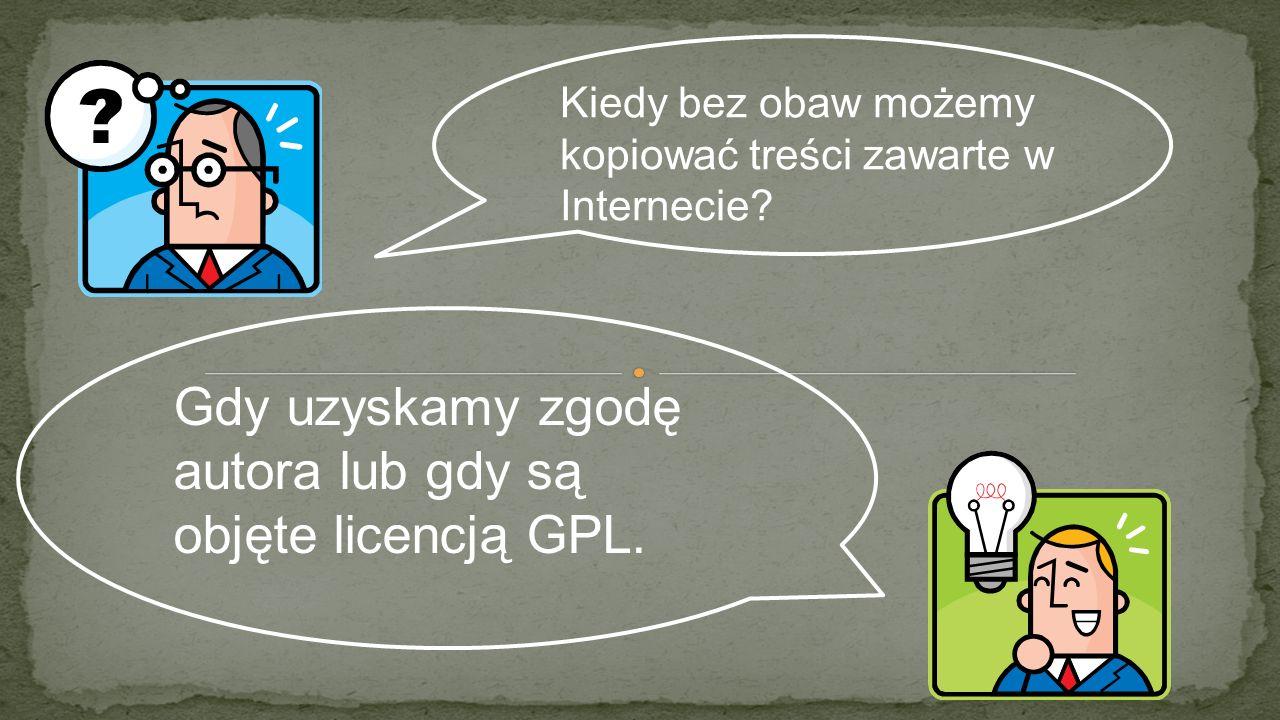Gdy uzyskamy zgodę autora lub gdy są objęte licencją GPL.