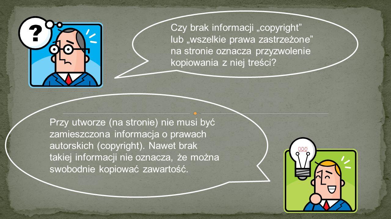 """Czy brak informacji """"copyright lub """"wszelkie prawa zastrzeżone na stronie oznacza przyzwolenie kopiowania z niej treści"""