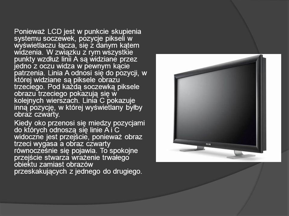 Ponieważ LCD jest w punkcie skupienia systemu soczewek, pozycje pikseli w wyświetlaczu łącza, się z danym kątem widzenia.