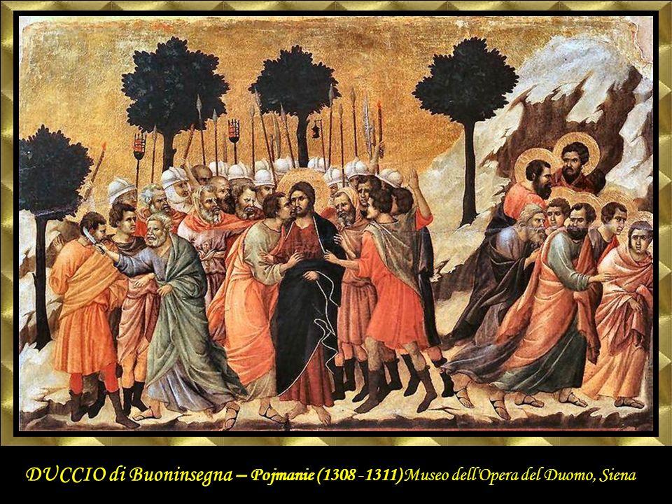 Christ Taken Prisoner 1308-11 Tempera on wood, 51 x 76 cm Museo dell Opera del Duomo, Siena DUCCIO di Buoninsegna.
