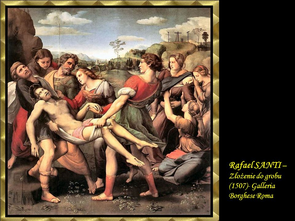 Rafael SANTI – Złożenie do grobu (1507)- Galleria Borghese Roma