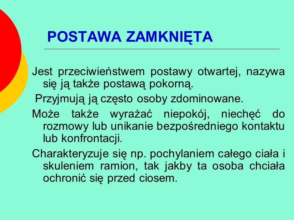 POSTAWA ZAMKNIĘTA Jest przeciwieństwem postawy otwartej, nazywa się ją także postawą pokorną. Przyjmują ją często osoby zdominowane.