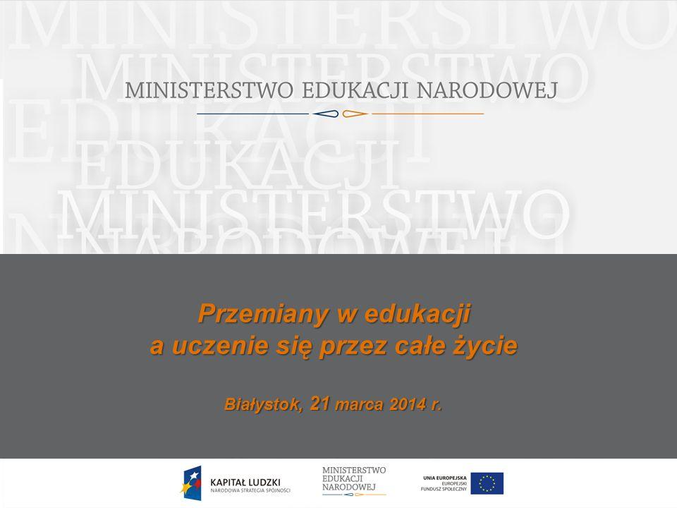 Przemiany w edukacji a uczenie się przez całe życie Białystok, 21 marca 2014 r.